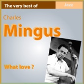 The Very Best of Charlie Mingus: What Love?