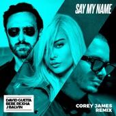 Say My Name (feat. Bebe Rexha & J Balvin) [Corey James Remix] - Single