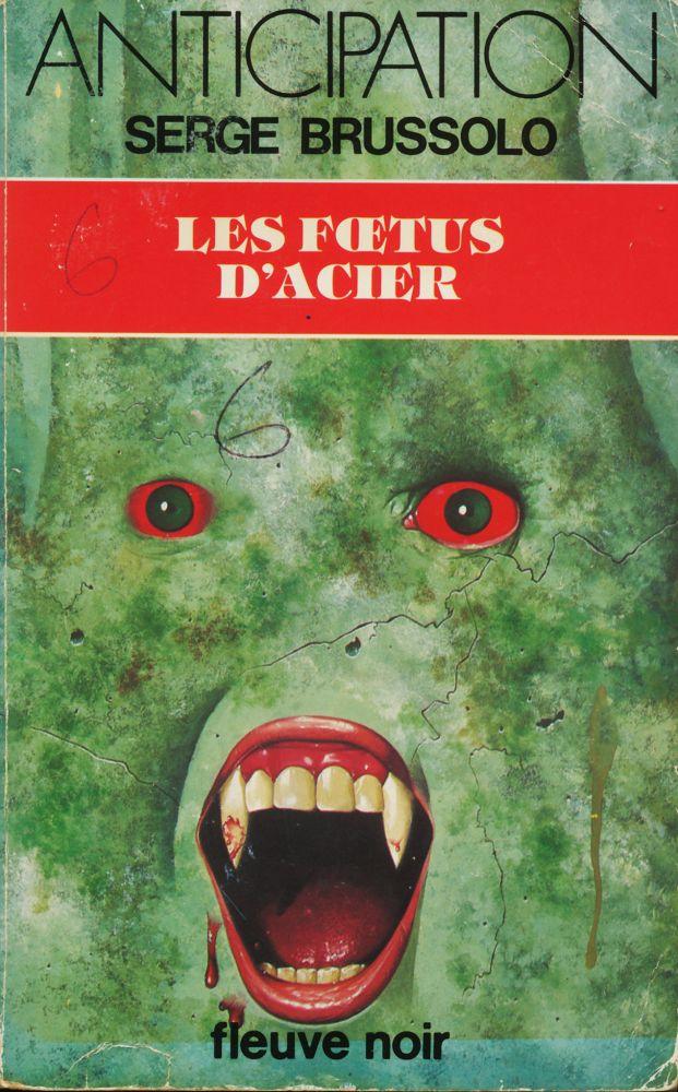 Les Fœtus d'acier - Serge BRUSSOLO - Fiche livre ...