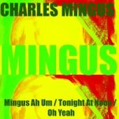 Mingus Ah Um / Tonight At Noon / Oh Yeah