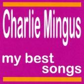 My Best Songs - Charlie Mingus