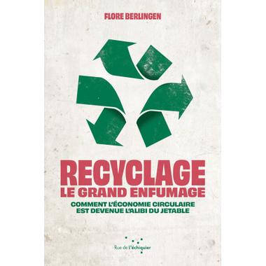 Recyclage : le grand enfumage de Flore Berlingen – La ...